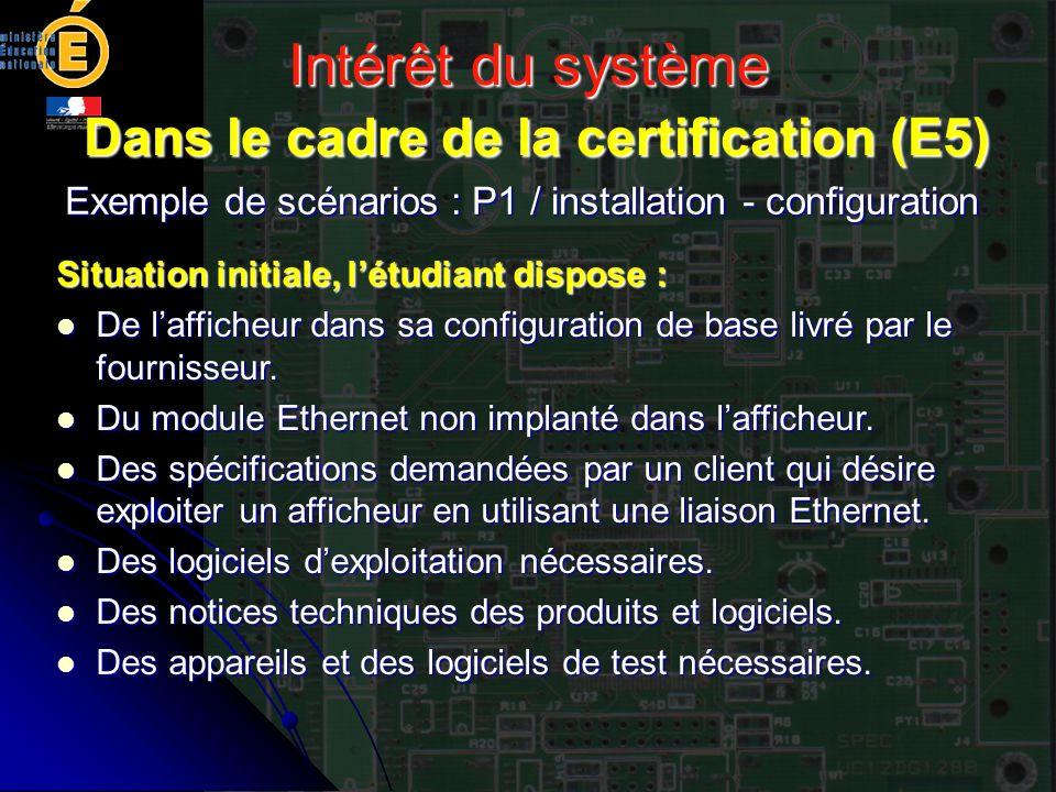 Intérêt du système Dans le cadre de la certification (E5) Exemple de scénarios : P1 / installation - configuration Situation initiale, létudiant dispo