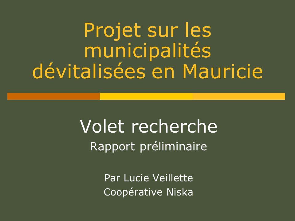 Projet sur les municipalités dévitalisées en Mauricie Volet recherche Rapport préliminaire Par Lucie Veillette Coopérative Niska