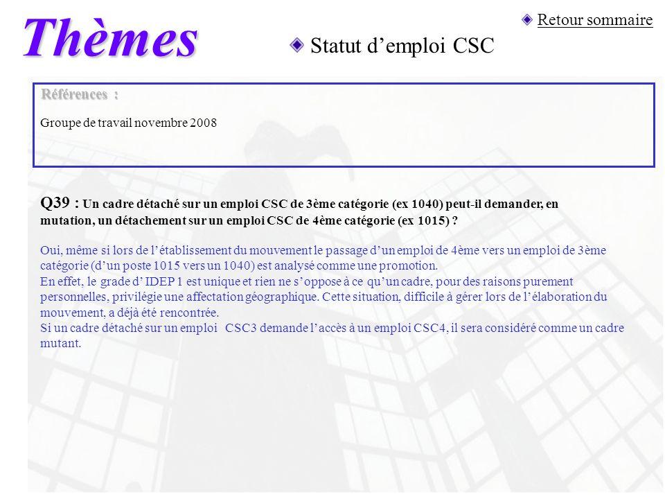 Thèmes Statut demploi CSC Retour sommaire Références : Q39 : Un cadre détaché sur un emploi CSC de 3ème catégorie (ex 1040) peut-il demander, en mutat