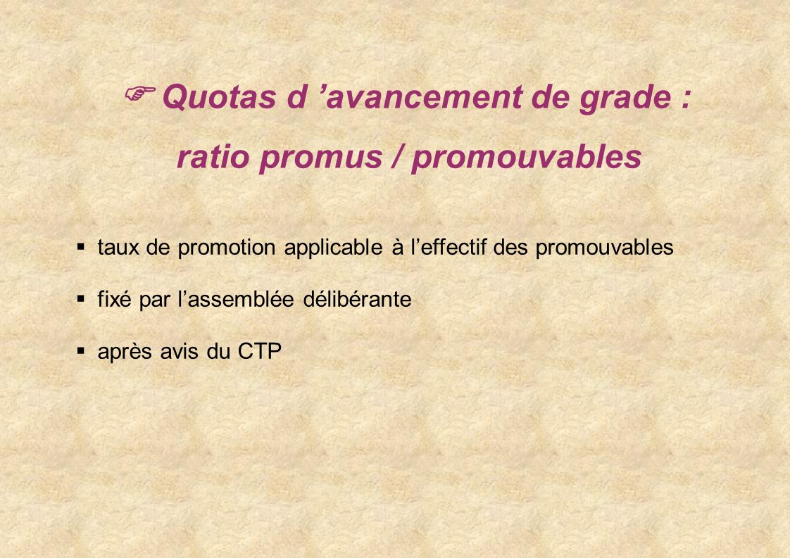 Quotas d avancement de grade : ratio promus / promouvables taux de promotion applicable à leffectif des promouvables fixé par lassemblée délibérante après avis du CTP