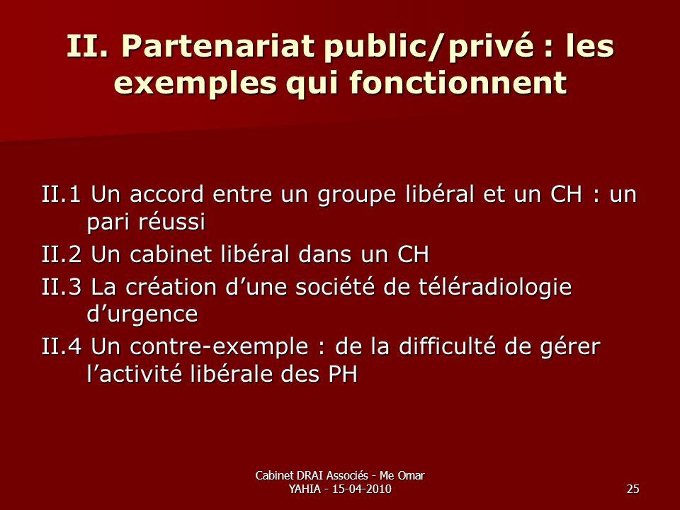 Cabinet DRAI Associés - Me Omar YAHIA - 15-04-201025 II. Partenariat public/privé : les exemples qui fonctionnent II.1 Un accord entre un groupe libér