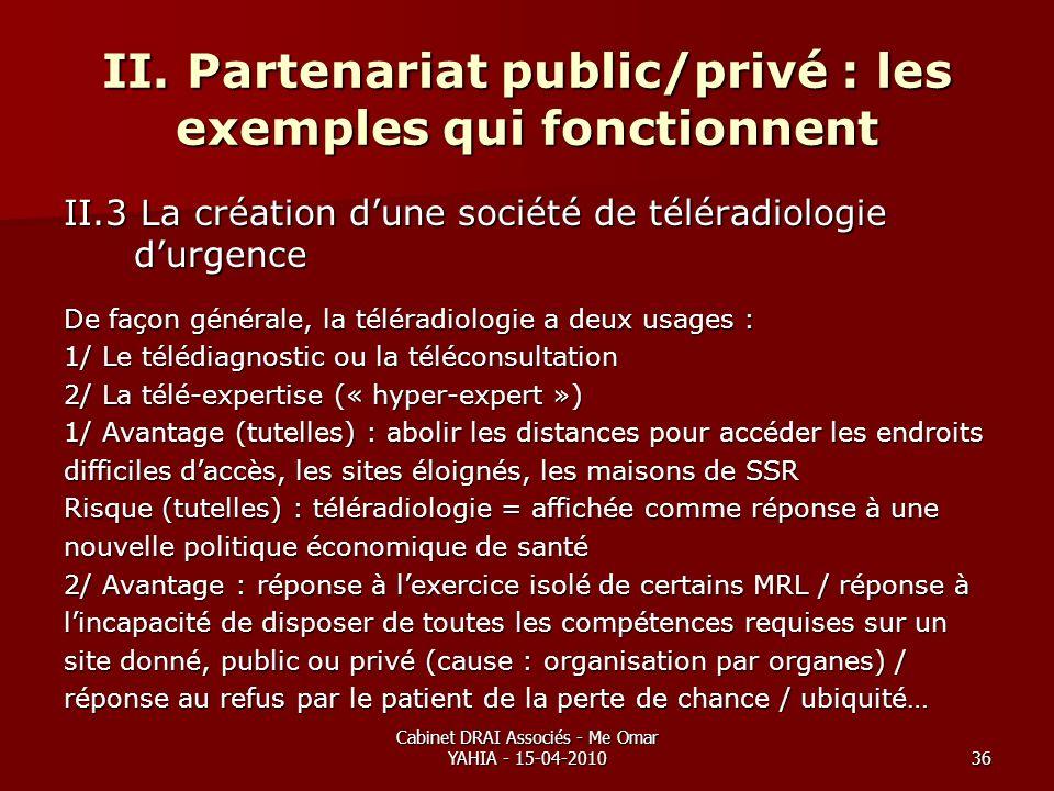 Cabinet DRAI Associés - Me Omar YAHIA - 15-04-201036 II. Partenariat public/privé : les exemples qui fonctionnent II.3 La création dune société de tél