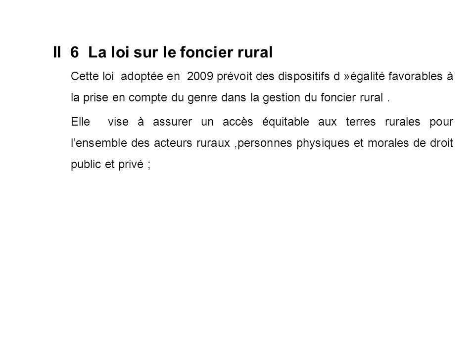 II 6 La loi sur le foncier rural Cette loi adoptée en 2009 prévoit des dispositifs d »égalité favorables à la prise en compte du genre dans la gestion