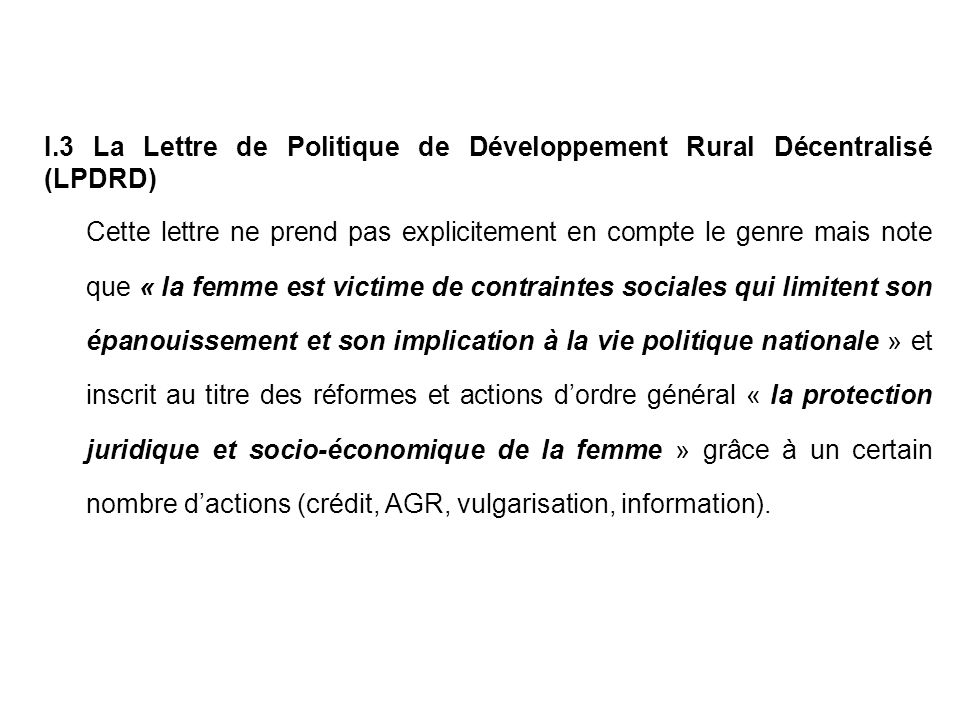 I.3 La Lettre de Politique de Développement Rural Décentralisé (LPDRD) Cette lettre ne prend pas explicitement en compte le genre mais note que « la f