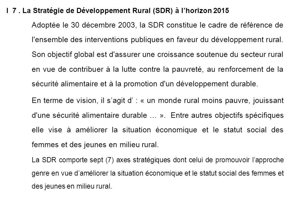I 7. La Stratégie de Développement Rural (SDR) à lhorizon 2015 Adoptée le 30 décembre 2003, la SDR constitue le cadre de référence de l'ensemble des i