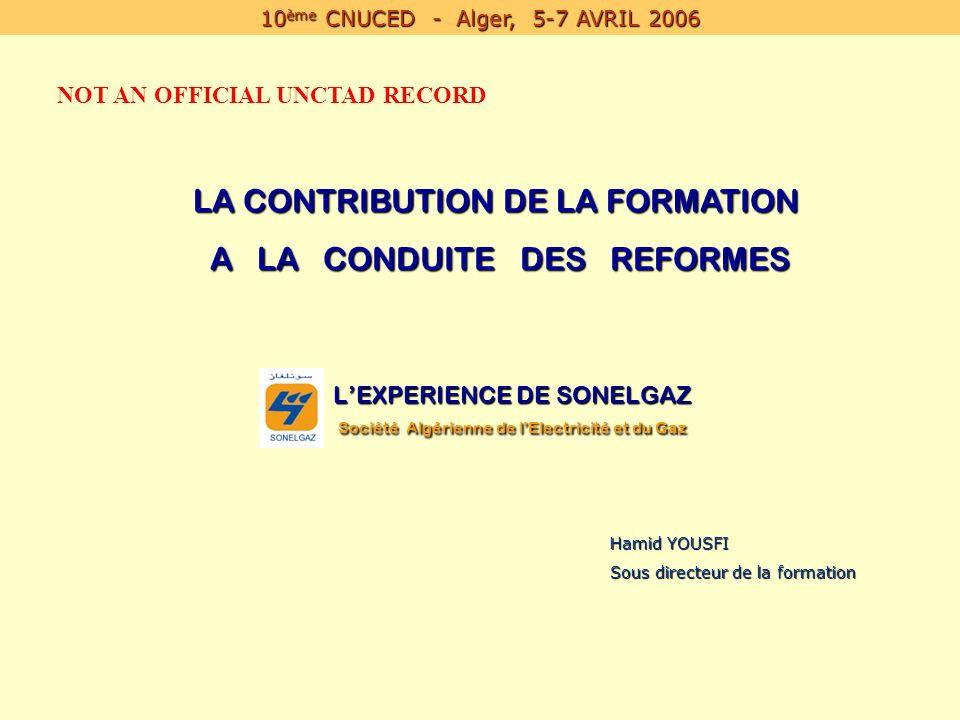 LEXPERIENCE DE SONELGAZ Société Algérienne de lElectricité et du Gaz Hamid YOUSFI Sous directeur de la formation 10 ème CNUCED - Alger, 5-7 AVRIL 2006