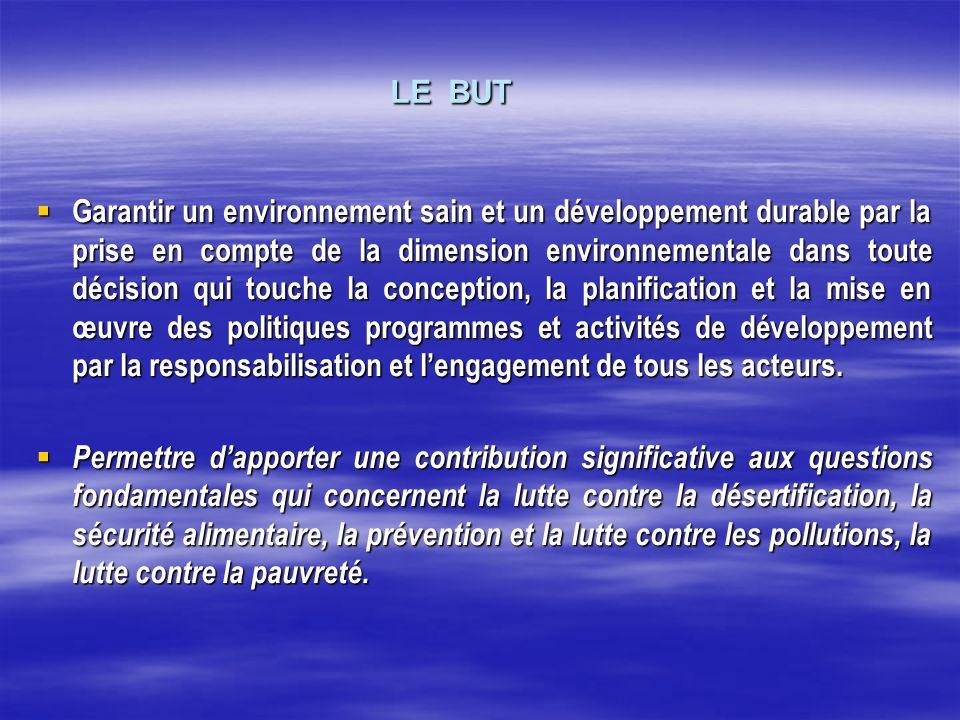 LE BUT LE BUT Garantir un environnement sain et un développement durable par la prise en compte de la dimension environnementale dans toute décision q