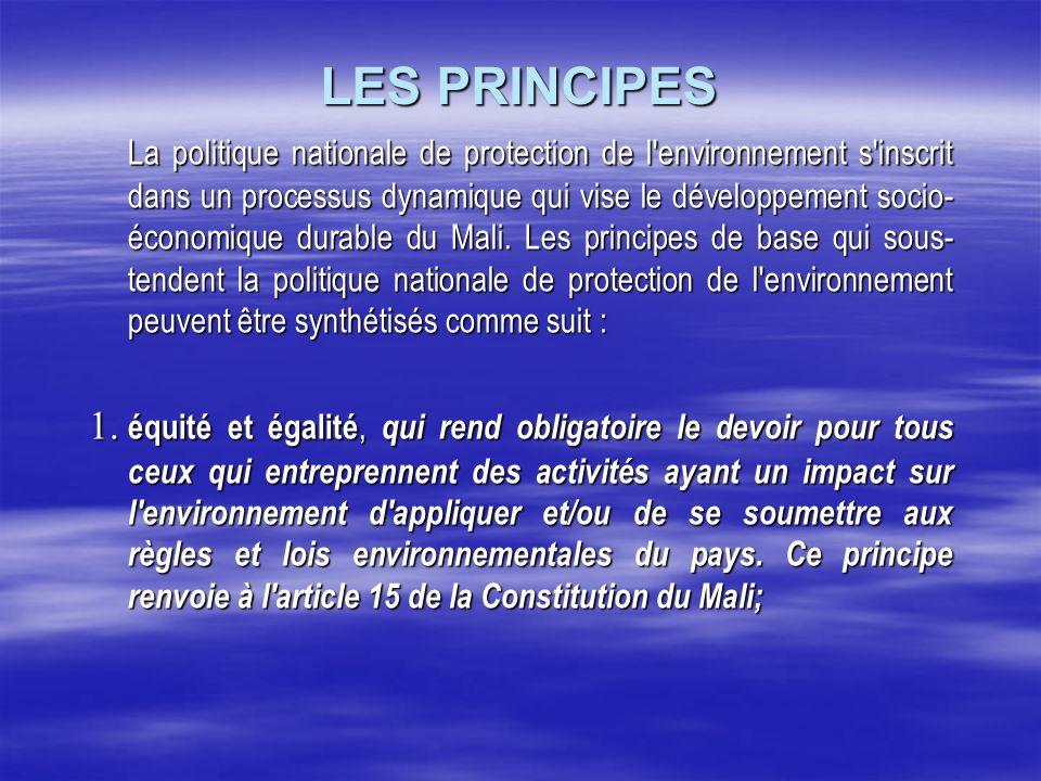 LES PRINCIPES La politique nationale de protection de l'environnement s'inscrit dans un processus dynamique qui vise le développement socio- économiqu