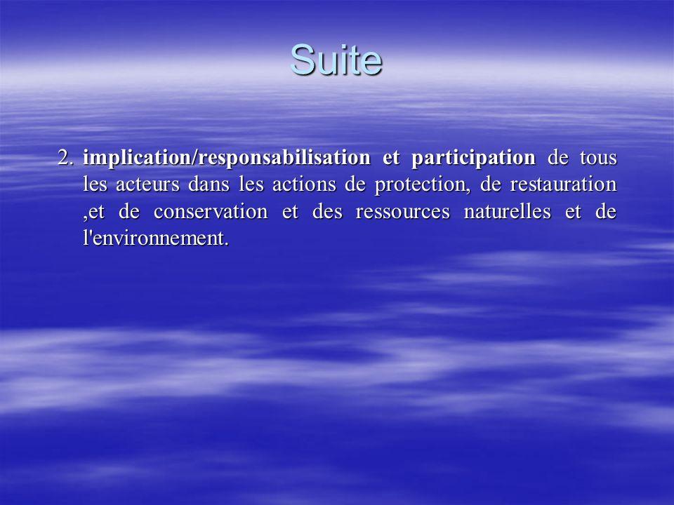 Suite 2.implication/responsabilisation et participation de tous les acteurs dans les actions de protection, de restauration,et de conservation et des