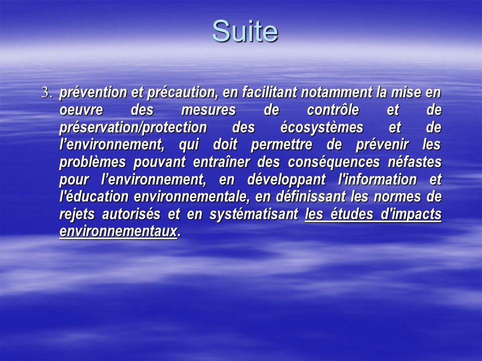 Suite 3. prévention et précaution, en facilitant notamment la mise en oeuvre des mesures de contrôle et de préservation/protection des écosystèmes et