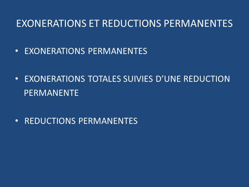 EXONERATIONS ET REDUCTIONS PERMANENTES EXONERATIONS PERMANENTES EXONERATIONS TOTALES SUIVIES DUNE REDUCTION PERMANENTE REDUCTIONS PERMANENTES