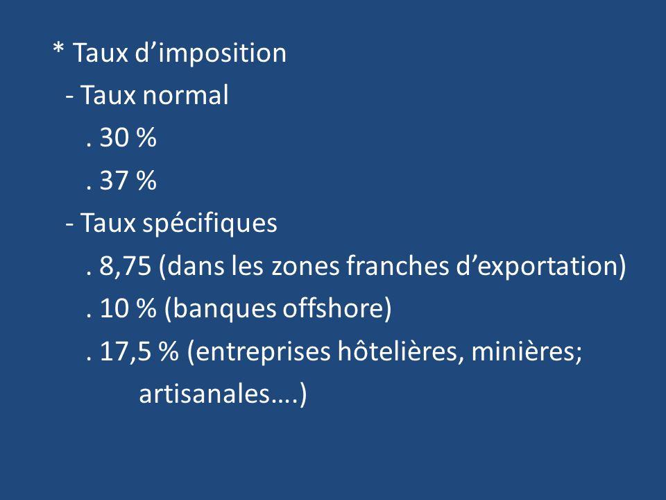 * Taux dimposition - Taux normal.30 %. 37 % - Taux spécifiques.
