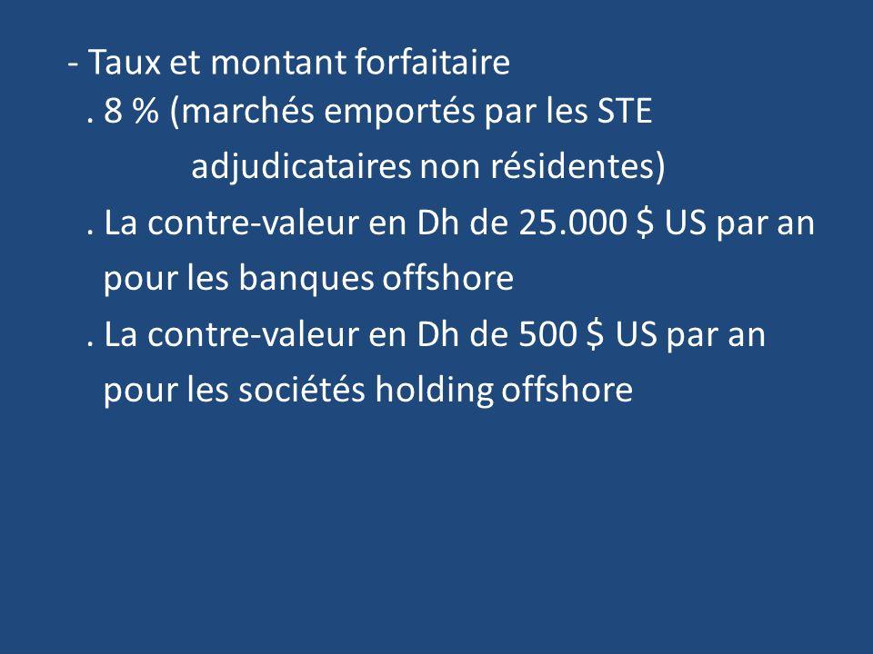 - Taux et montant forfaitaire.8 % (marchés emportés par les STE adjudicataires non résidentes).
