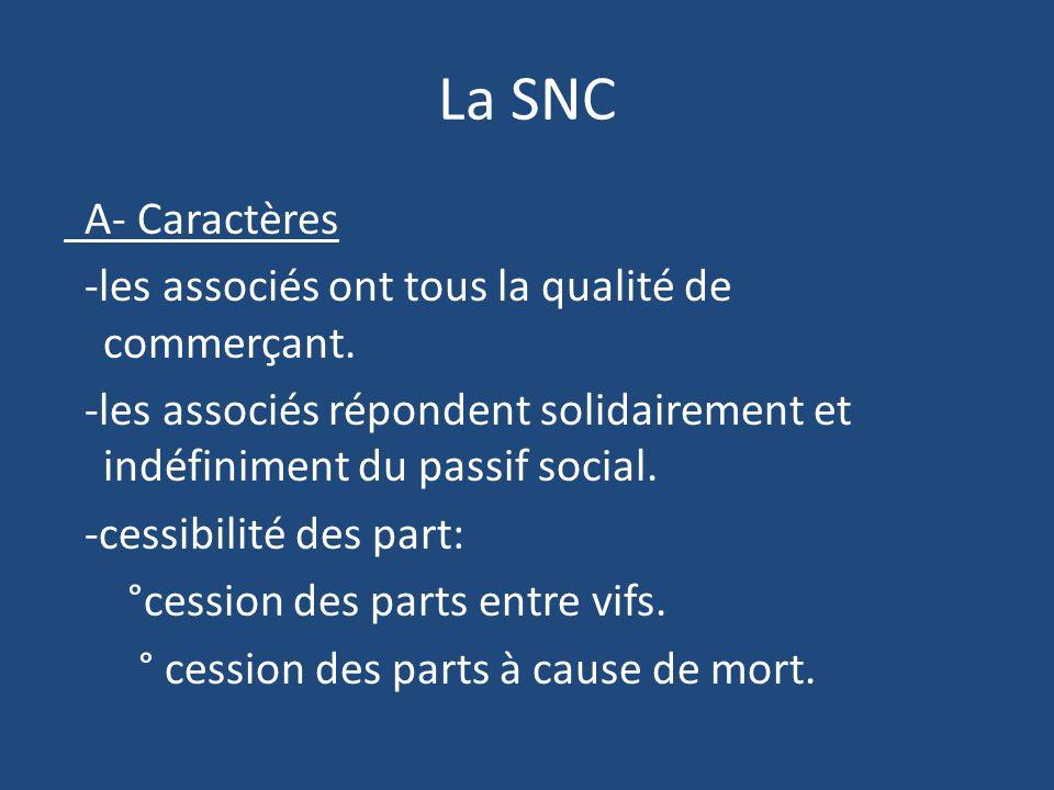 La SNC A- Caractères -les associés ont tous la qualité de commerçant.