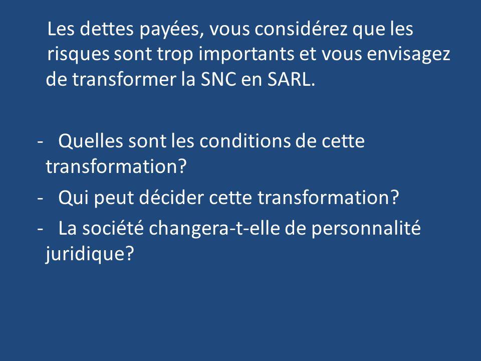 Les dettes payées, vous considérez que les risques sont trop importants et vous envisagez de transformer la SNC en SARL.