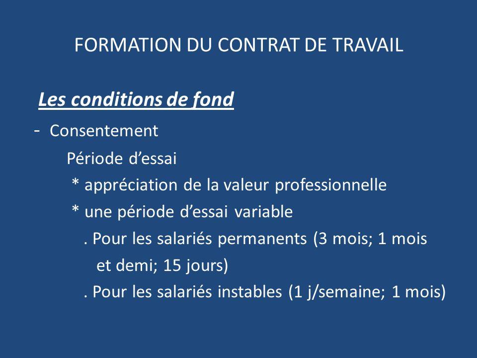FORMATION DU CONTRAT DE TRAVAIL Les conditions de fond - Consentement Période dessai * appréciation de la valeur professionnelle * une période dessai variable.