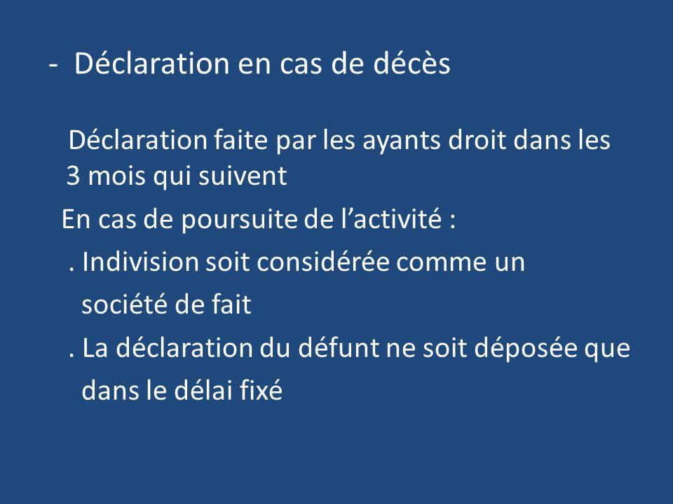 - Déclaration en cas de décès Déclaration faite par les ayants droit dans les 3 mois qui suivent En cas de poursuite de lactivité :.