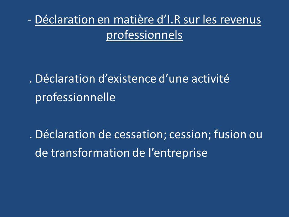 - Déclaration en matière dI.R sur les revenus professionnels.