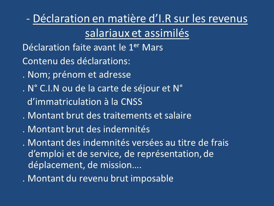 - Déclaration en matière dI.R sur les revenus salariaux et assimilés Déclaration faite avant le 1 er Mars Contenu des déclarations:.