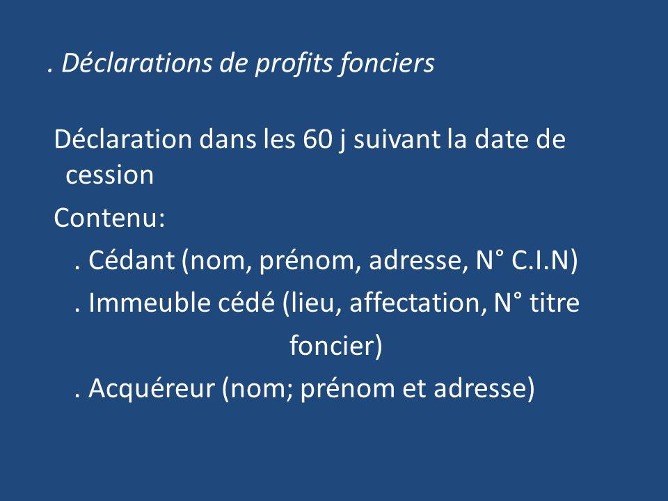 Déclarations de profits fonciers Déclaration dans les 60 j suivant la date de cession Contenu:.