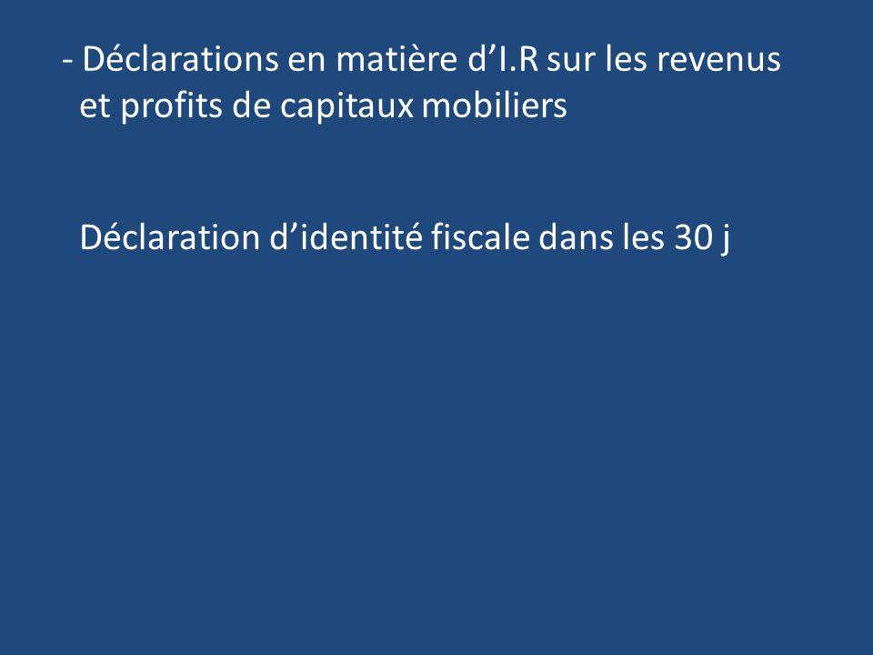 - Déclarations en matière dI.R sur les revenus et profits de capitaux mobiliers Déclaration didentité fiscale dans les 30 j