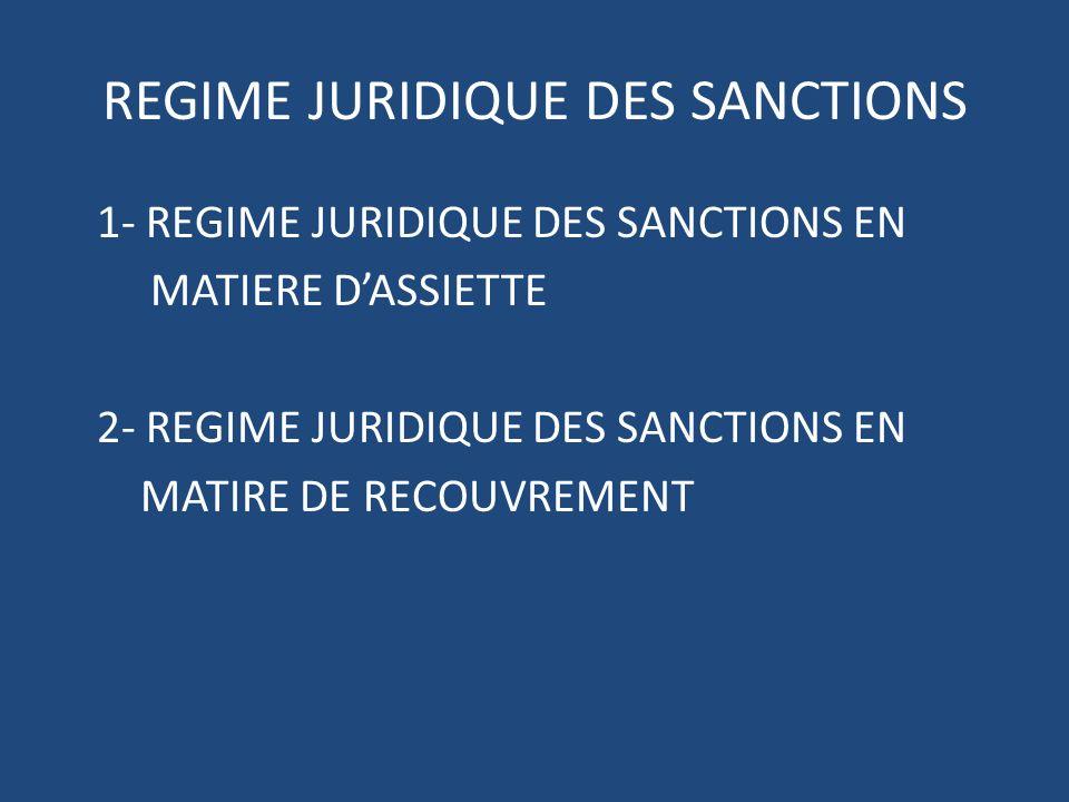 REGIME JURIDIQUE DES SANCTIONS 1- REGIME JURIDIQUE DES SANCTIONS EN MATIERE DASSIETTE 2- REGIME JURIDIQUE DES SANCTIONS EN MATIRE DE RECOUVREMENT