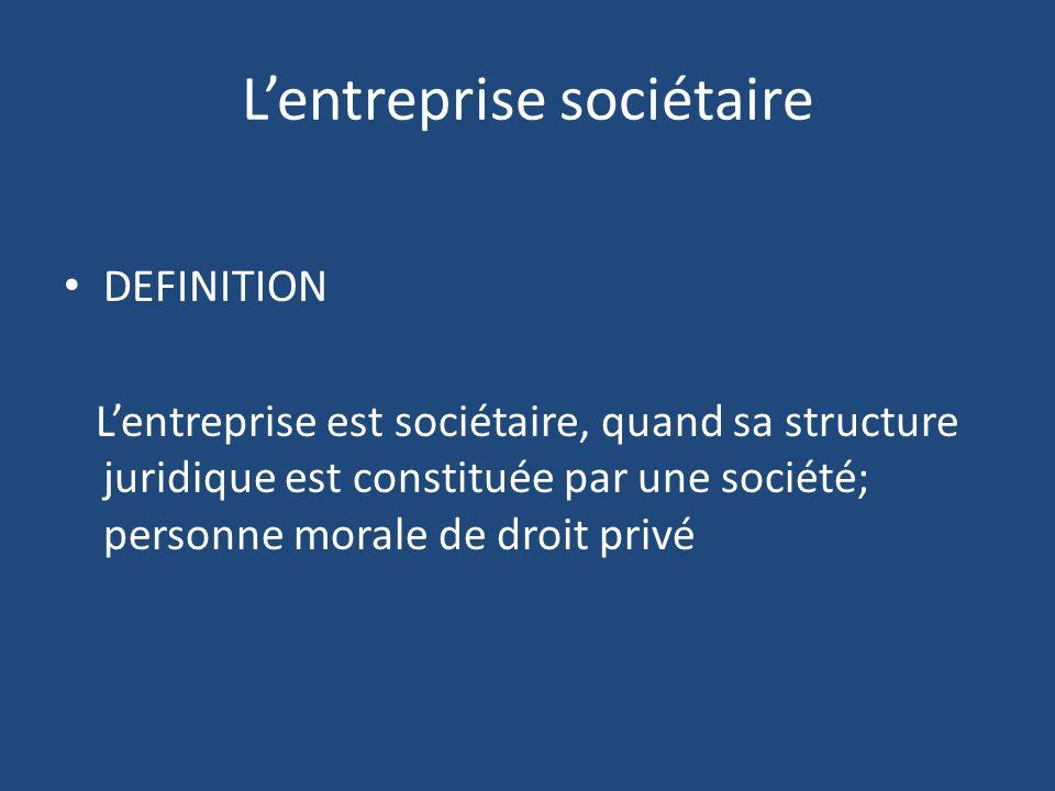Lentreprise sociétaire DEFINITION Lentreprise est sociétaire, quand sa structure juridique est constituée par une société; personne morale de droit privé