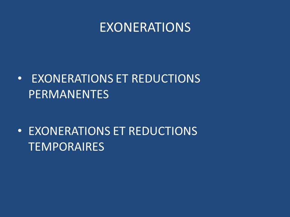 EXONERATIONS EXONERATIONS ET REDUCTIONS PERMANENTES EXONERATIONS ET REDUCTIONS TEMPORAIRES