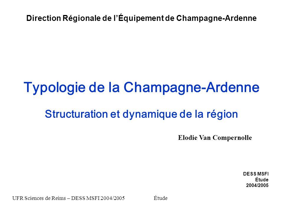 Typologie de la Champagne-Ardenne Structuration et dynamique de la région Elodie Van Compernolle Direction Régionale de lÉquipement de Champagne-Arden