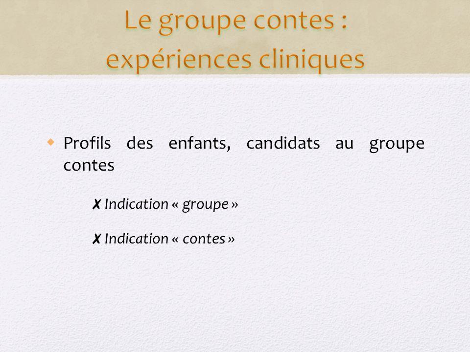 Profils des enfants, candidats au groupe contes Indication « groupe » Indication « contes »