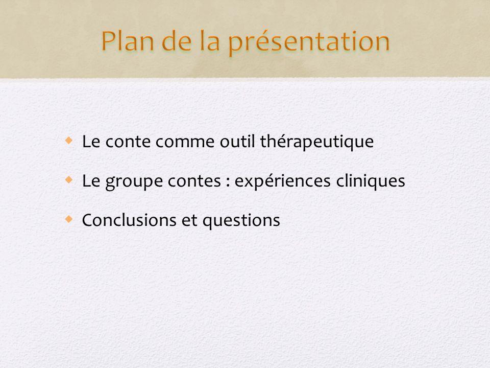 Le conte comme outil thérapeutique Le groupe contes : expériences cliniques Conclusions et questions