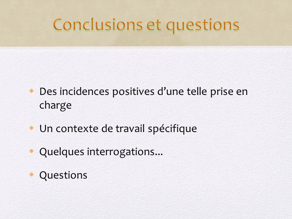 Des incidences positives dune telle prise en charge Un contexte de travail spécifique Quelques interrogations...