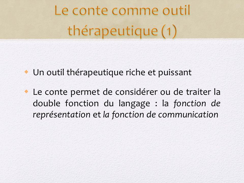 Un outil thérapeutique riche et puissant Le conte permet de considérer ou de traiter la double fonction du langage : la fonction de représentation et la fonction de communication