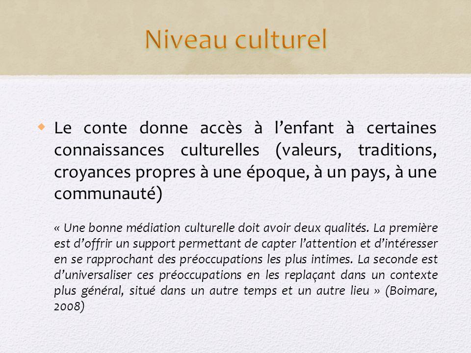 Le conte donne accès à lenfant à certaines connaissances culturelles (valeurs, traditions, croyances propres à une époque, à un pays, à une communauté) « Une bonne médiation culturelle doit avoir deux qualités.