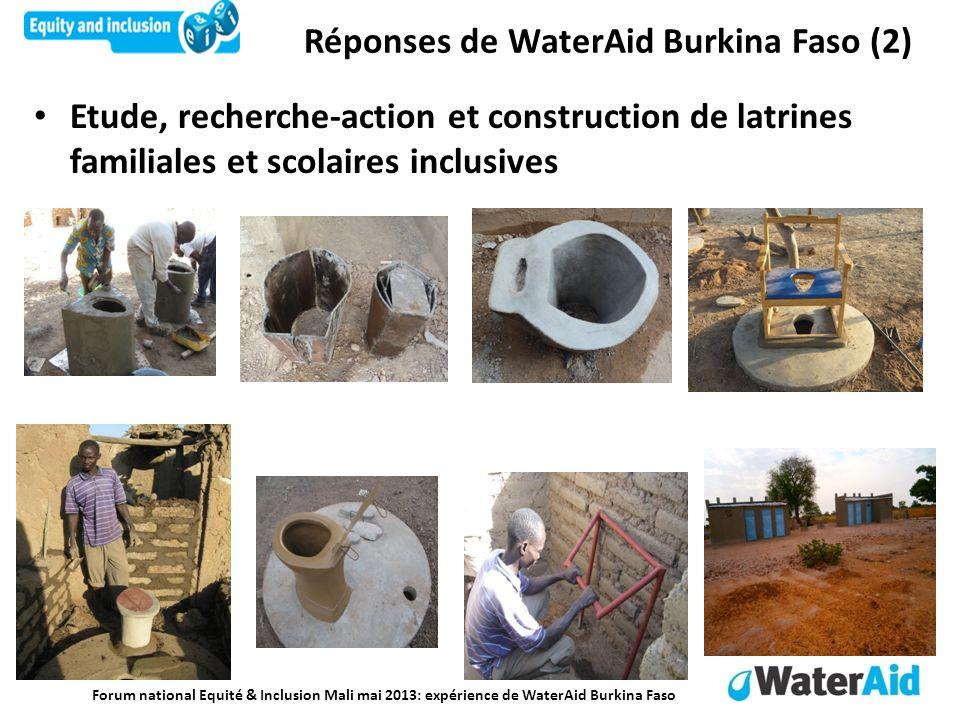 Forum national Equité & Inclusion Mali mai 2013: expérience de WaterAid Burkina Faso Etude, recherche-action et construction de latrines familiales et scolaires inclusives Réponses de WaterAid Burkina Faso (2)