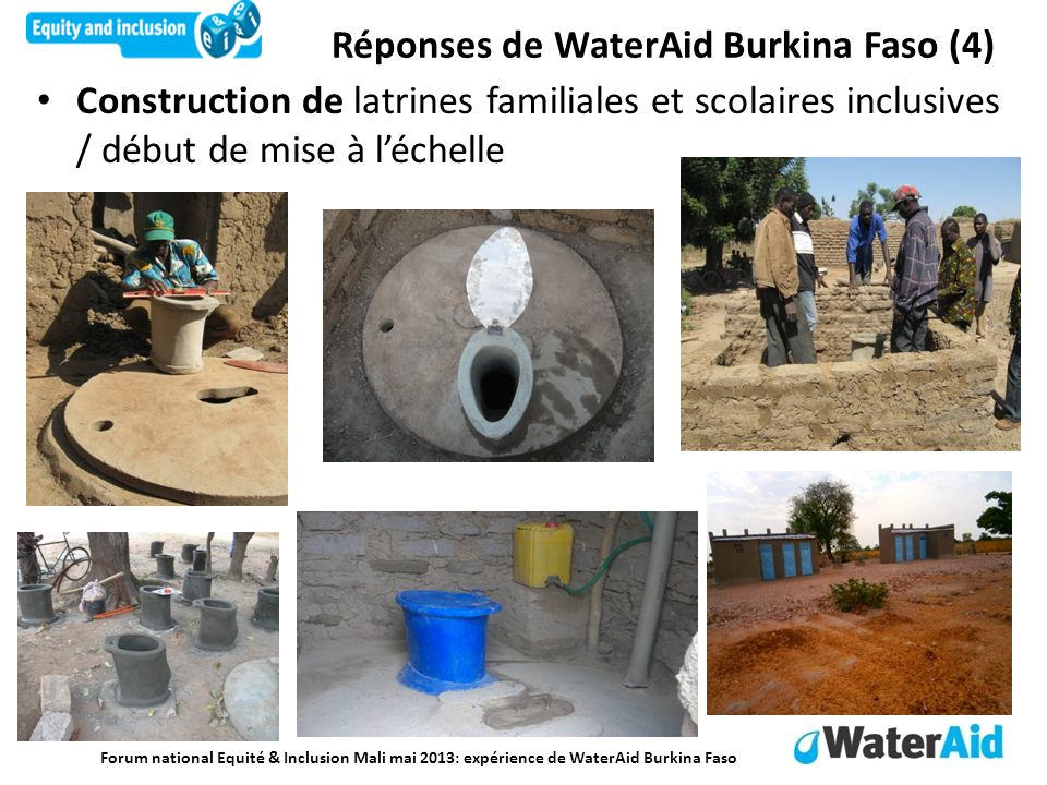 Forum national Equité & Inclusion Mali mai 2013: expérience de WaterAid Burkina Faso Construction de latrines familiales et scolaires inclusives / déb