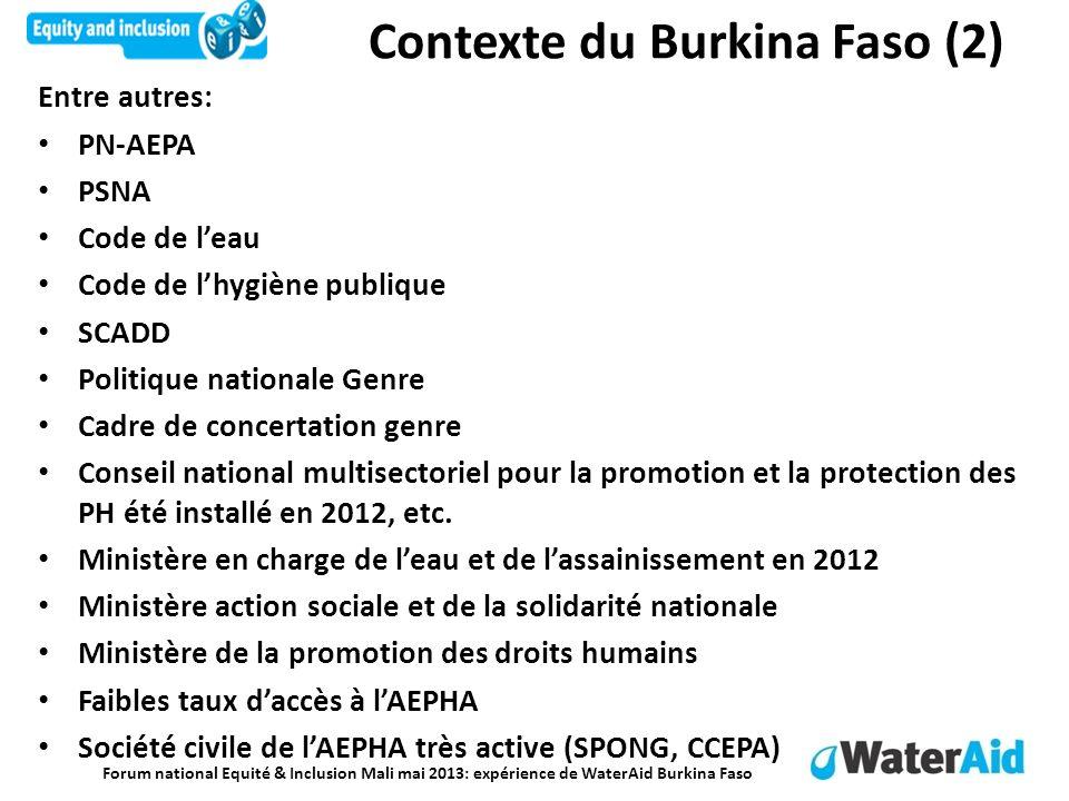 Forum national Equité & Inclusion Mali mai 2013: expérience de WaterAid Burkina Faso Contexte du Burkina Faso (2) Entre autres: PN-AEPA PSNA Code de l