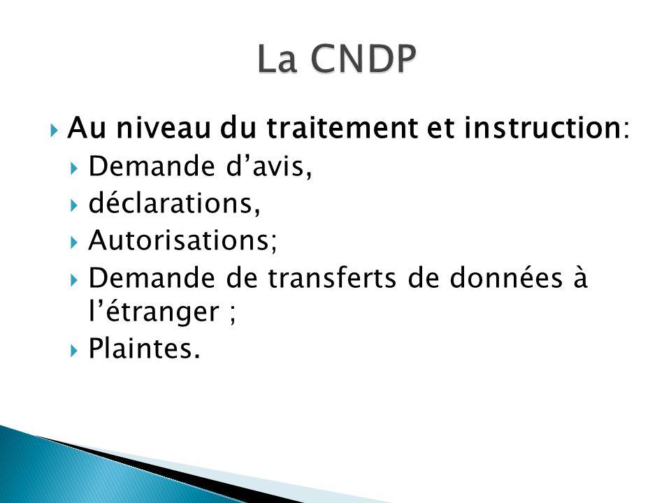Au niveau du traitement et instruction: Demande davis, déclarations, Autorisations; Demande de transferts de données à létranger ; Plaintes.