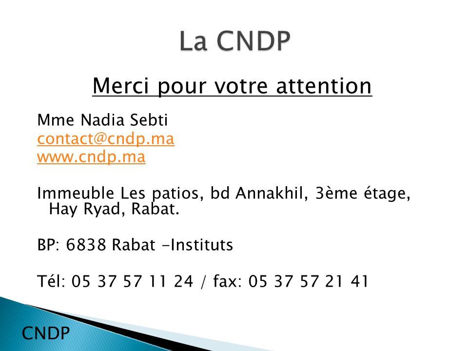 Merci pour votre attention Mme Nadia Sebti contact@cndp.ma www.cndp.ma Immeuble Les patios, bd Annakhil, 3ème étage, Hay Ryad, Rabat.