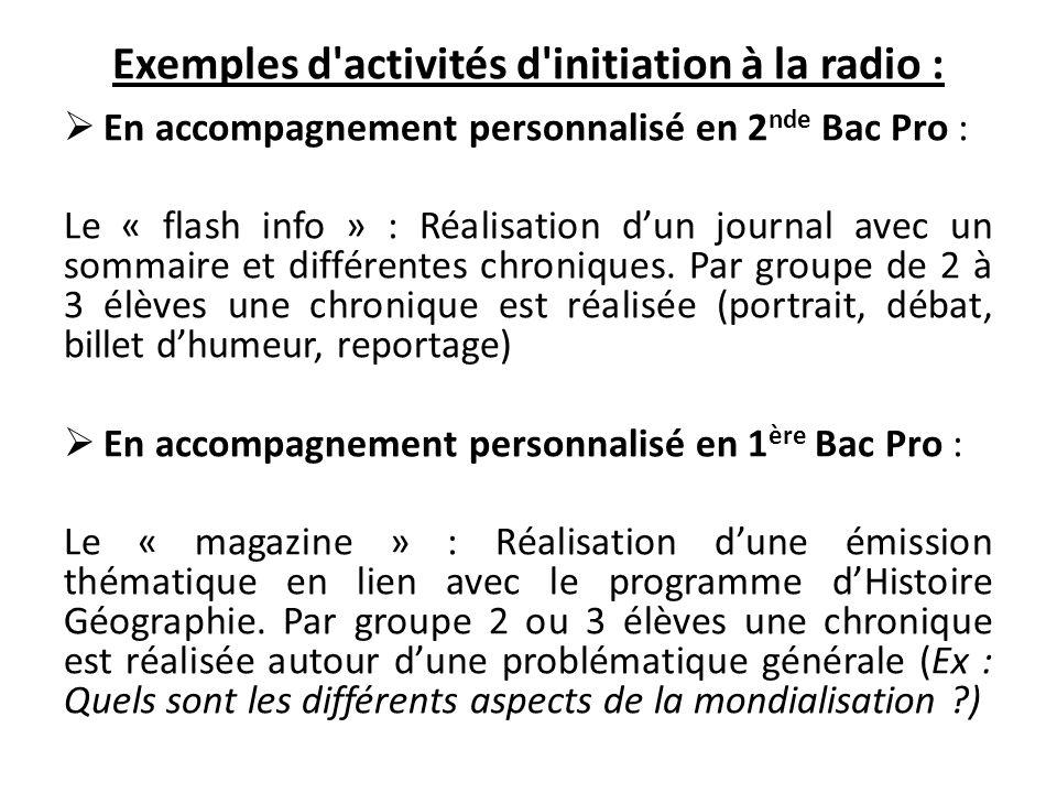 Exemples d activités d initiation à la radio : En accompagnement personnalisé en 2 nde Bac Pro : Le « flash info » : Réalisation dun journal avec un sommaire et différentes chroniques.