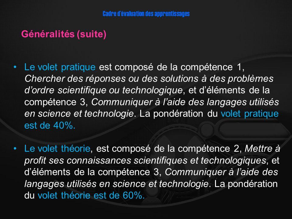 Généralités (suite) Cadre dévaluation des apprentissages Le volet pratique est composé de la compétence 1, Chercher des réponses ou des solutions à de