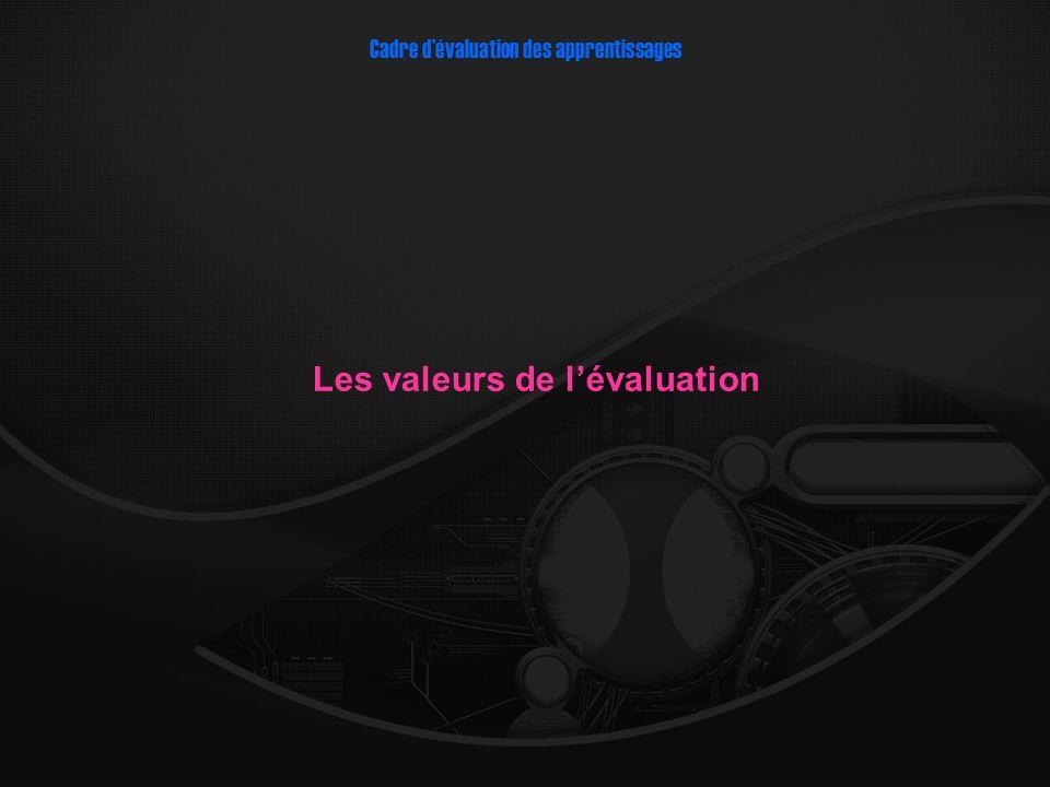 Cadre dévaluation des apprentissages Les valeurs de lévaluation