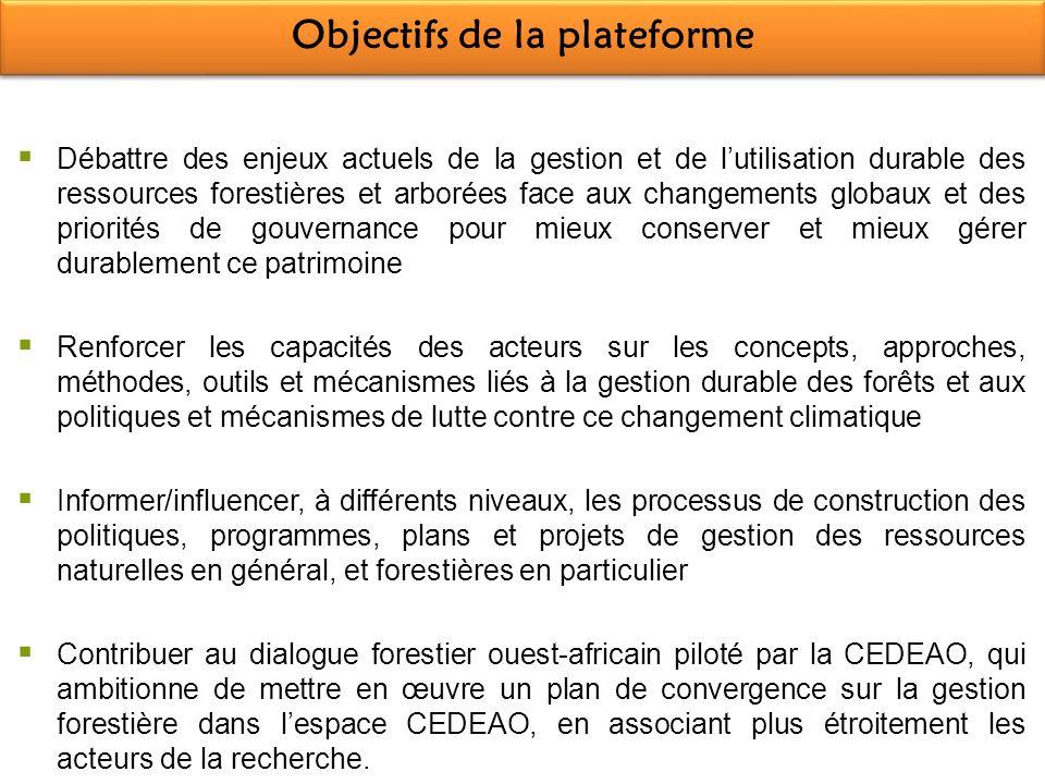 Objectifs de la plateforme Débattre des enjeux actuels de la gestion et de lutilisation durable des ressources forestières et arborées face aux change