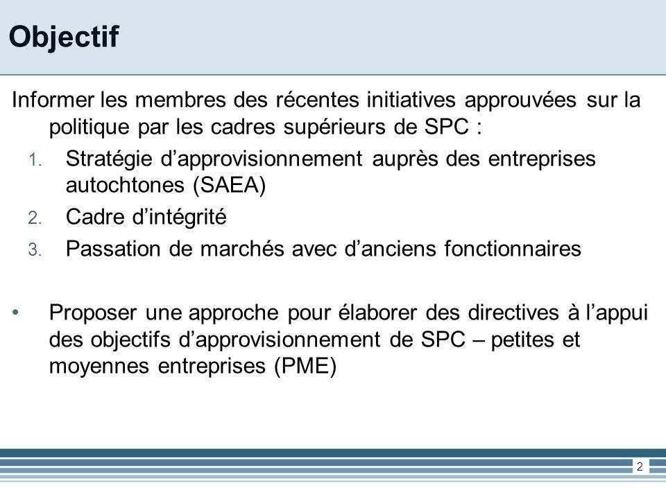 Objectif Informer les membres des récentes initiatives approuvées sur la politique par les cadres supérieurs de SPC : 1.