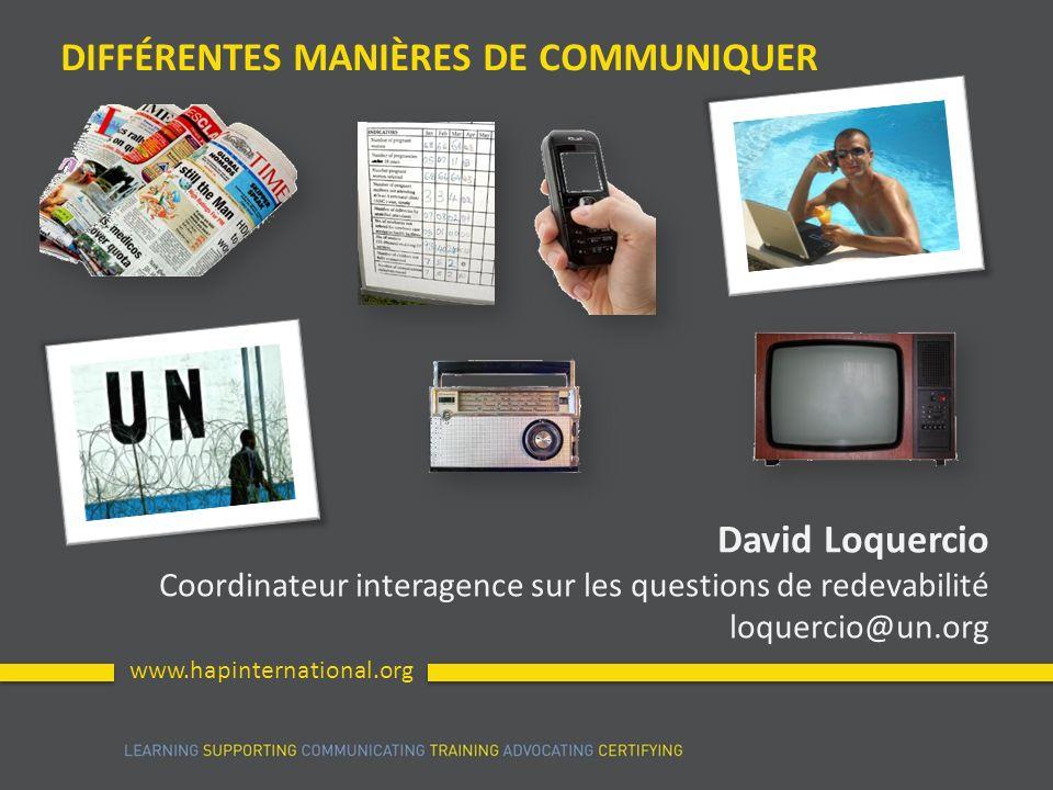 www.hapinternational.org David Loquercio Coordinateur interagence sur les questions de redevabilité loquercio@un.org DIFFÉRENTES MANIÈRES DE COMMUNIQU