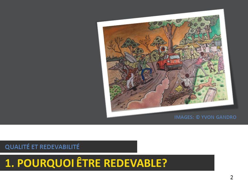 2 QUALITÉ ET REDEVABILITÉ 1. POURQUOI ÊTRE REDEVABLE? IMAGES: © YVON GANDRO