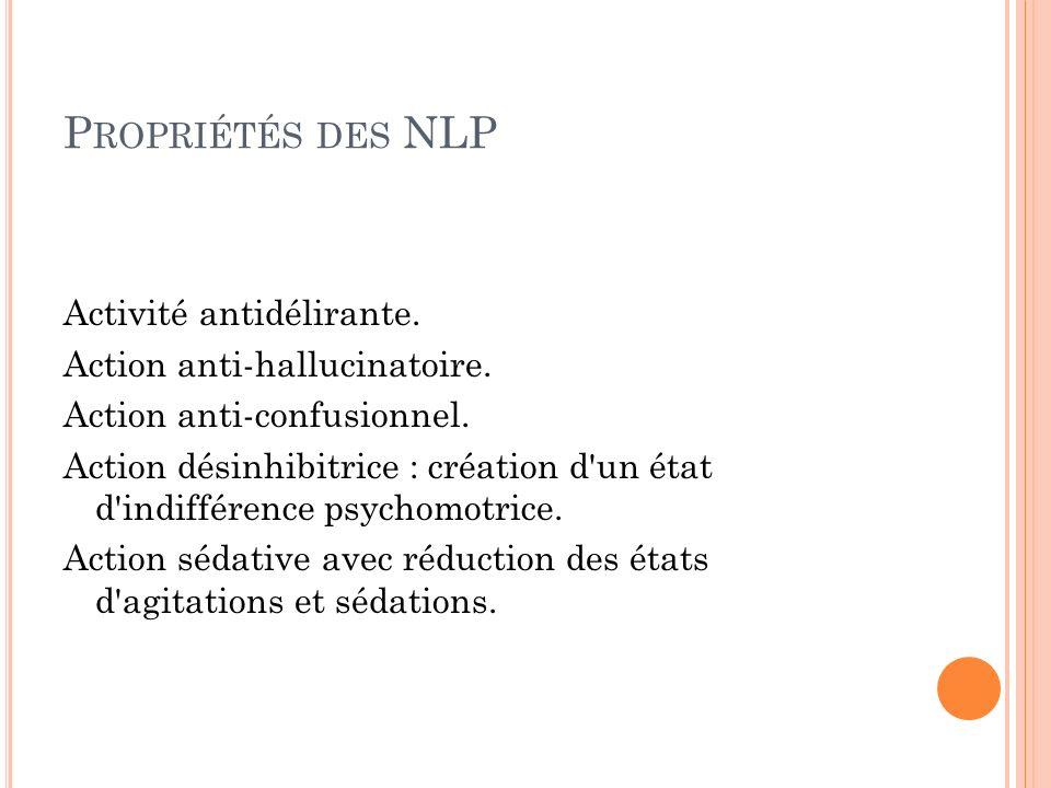 P ROPRIÉTÉS DES NLP Activité antidélirante.Action anti-hallucinatoire.