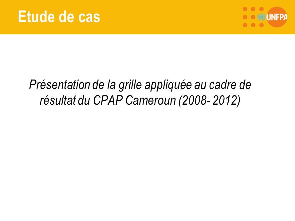 Etude de cas Présentation de la grille appliquée au cadre de résultat du CPAP Cameroun (2008- 2012)