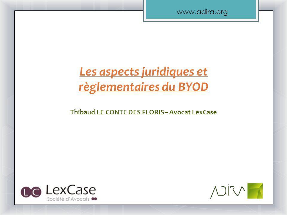www.adira.org Les aspects juridiques et règlementaires du BYOD Thibaud LE CONTE DES FLORIS– Avocat LexCase