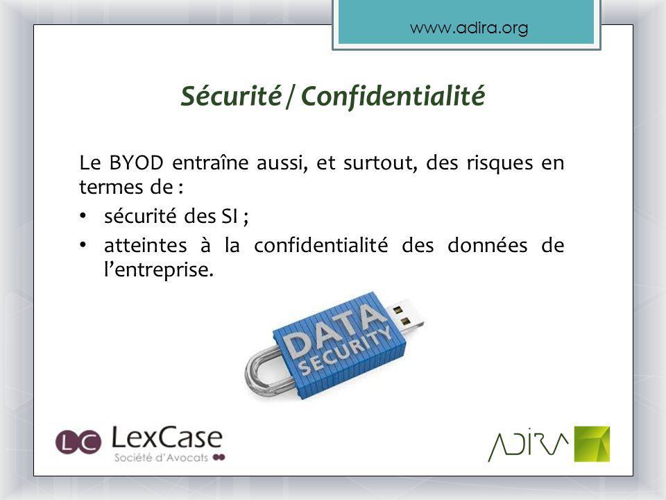 www.adira.org Sécurité / Confidentialité Le BYOD entraîne aussi, et surtout, des risques en termes de : sécurité des SI ; atteintes à la confidentialité des données de lentreprise.